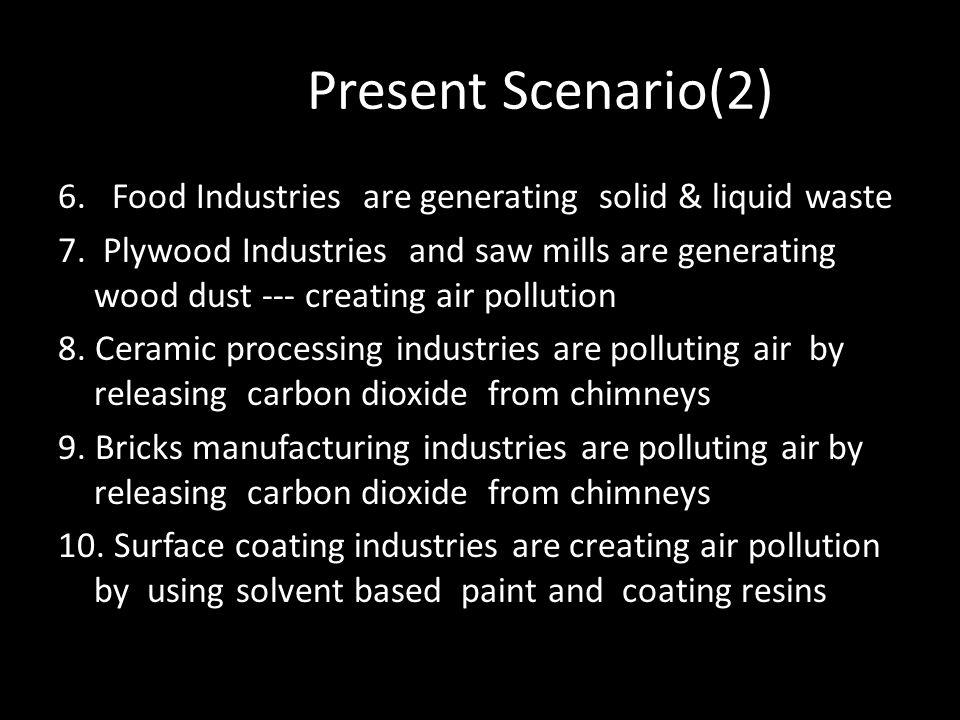 Present Scenario(2) 6.Food Industries are generating solid & liquid waste 7.