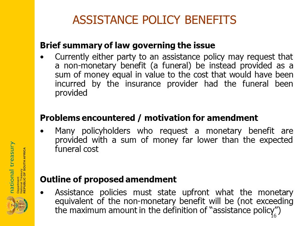 16 Brief summary of law governing the issue Currently either party to an assistance policy may request that a non-monetary benefit (a funeral) be inst