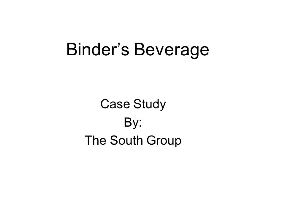 Binder's Beverage Case Study By: The South Group