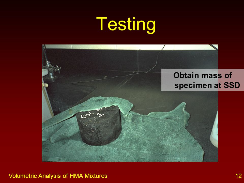 11Volumetric Analysis of HMA Mixtures Soak in water for 3 – 5 minutes