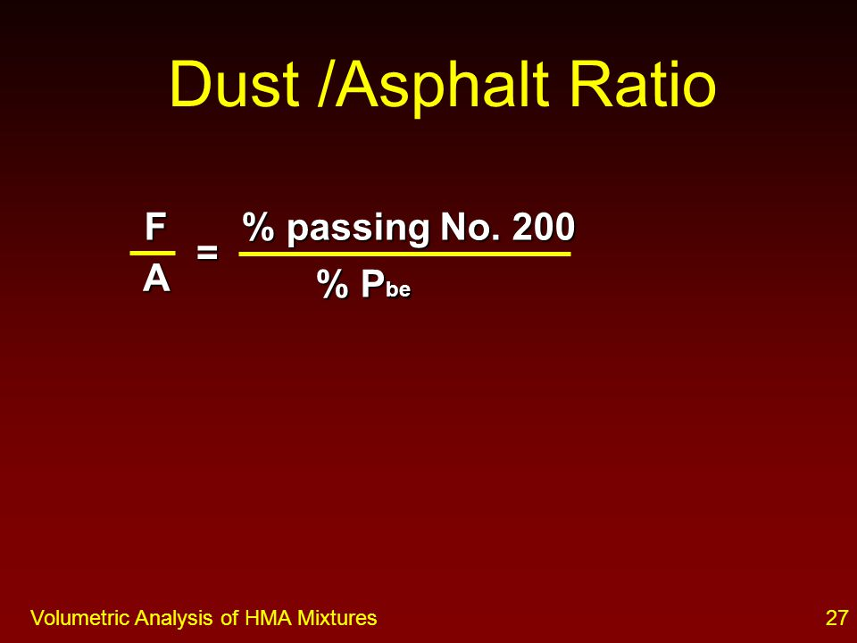 26Volumetric Analysis of HMA Mixtures Effective Asphalt Content The effective asphalt content is the total asphalt content minus the percent lost to absorption.