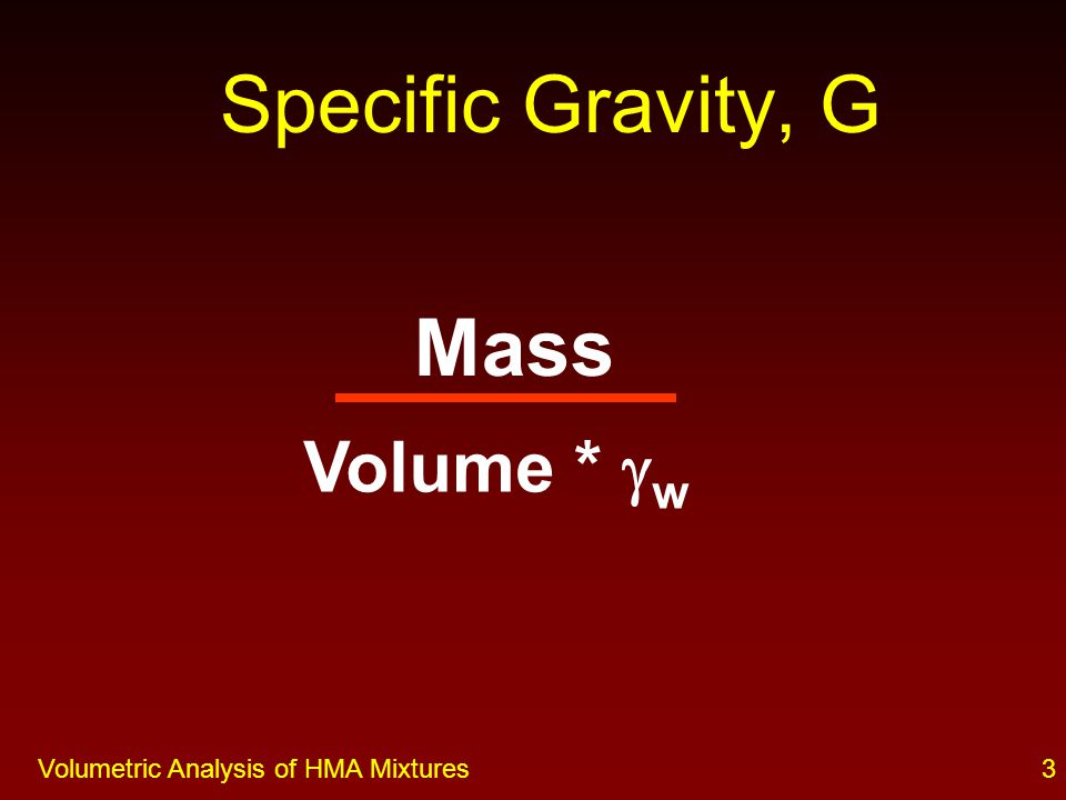 2Volumetric Analysis of HMA Mixtures Volumetrics All matter has mass and occupies space Volumetrics are the relationships between mass and volume