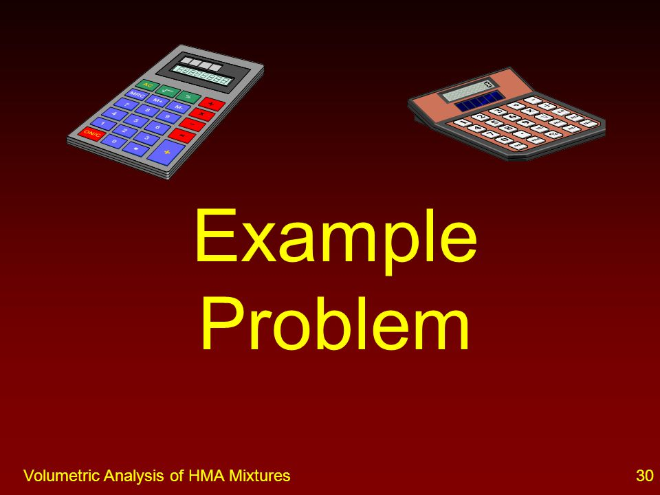 29Volumetric Analysis of HMA Mixtures Important Considerations Consistent laboratory procedures –Equiviscous mixing temperatures –Mixing times Curing time to simulate field conditions