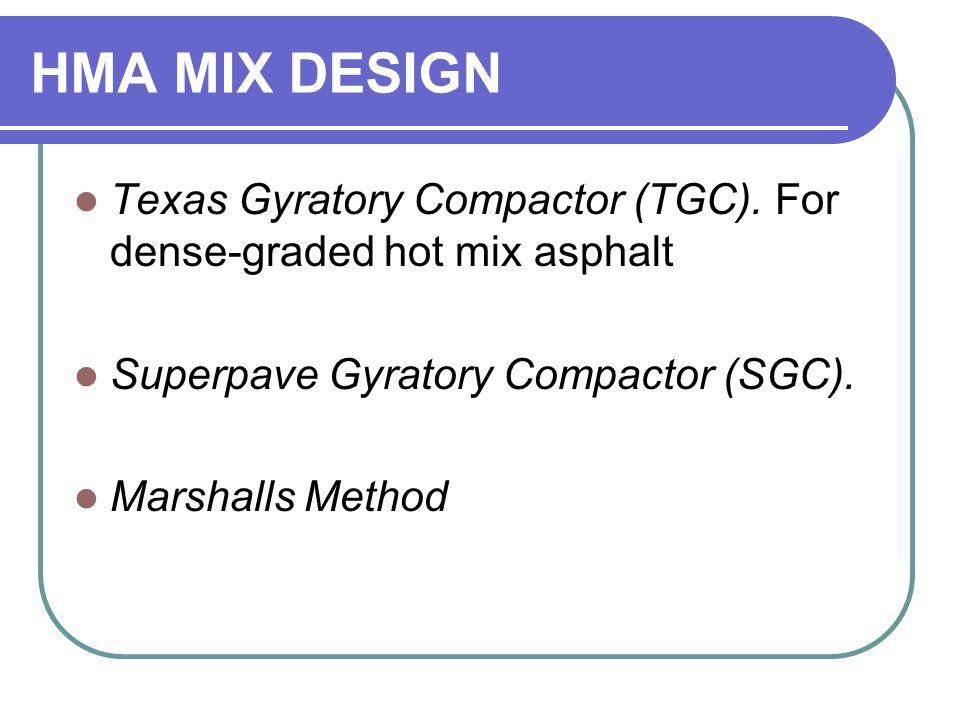 HMA MIX DESIGN Texas Gyratory Compactor (TGC). For dense-graded hot mix asphalt Superpave Gyratory Compactor (SGC). Marshalls Method