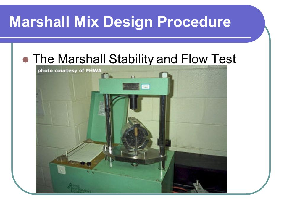 Marshall Mix Design Procedure The Marshall Stability and Flow Test