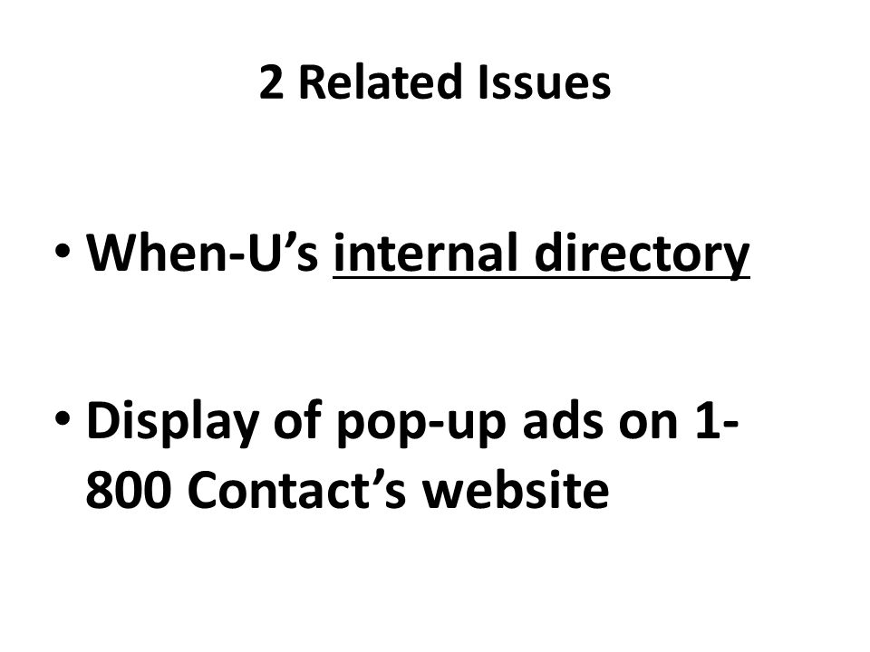 2 Related Issues When-U's internal directory Display of pop-up ads on 1- 800 Contact's website