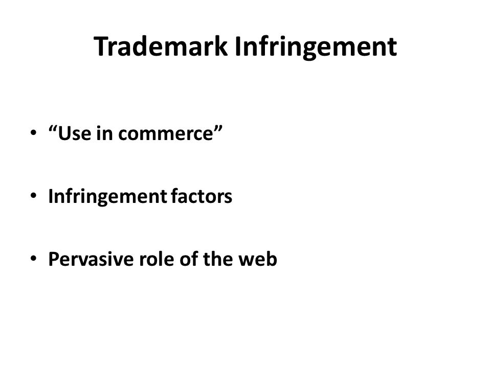 Trademark Infringement Use in commerce Infringement factors Pervasive role of the web