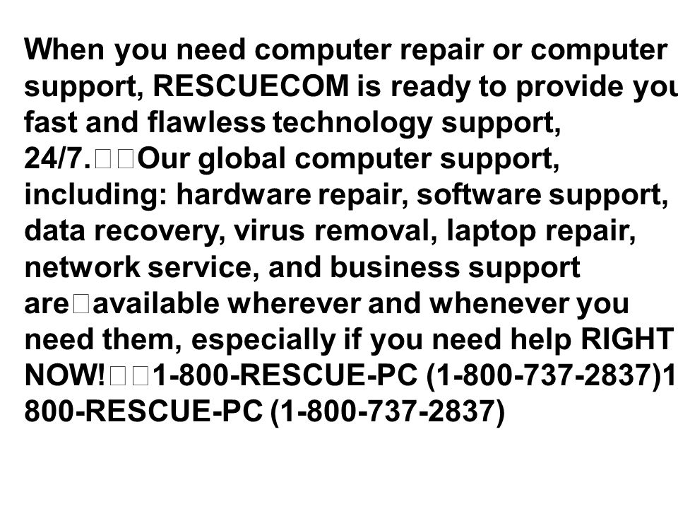 When you need computer repair or computer support, RESCUECOM is ready to provide you fast and flawless technology support, 24/7.