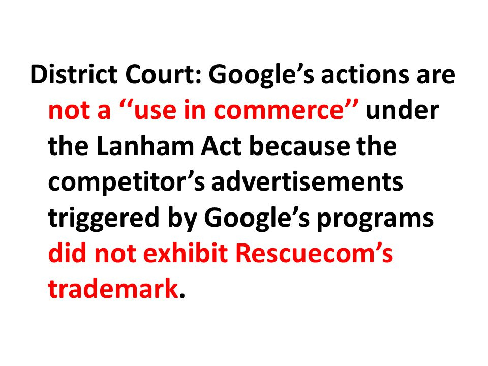 District Court: Google's actions are not a ''use in commerce'' under the Lanham Act because the competitor's advertisements triggered by Google's programs did not exhibit Rescuecom's trademark.