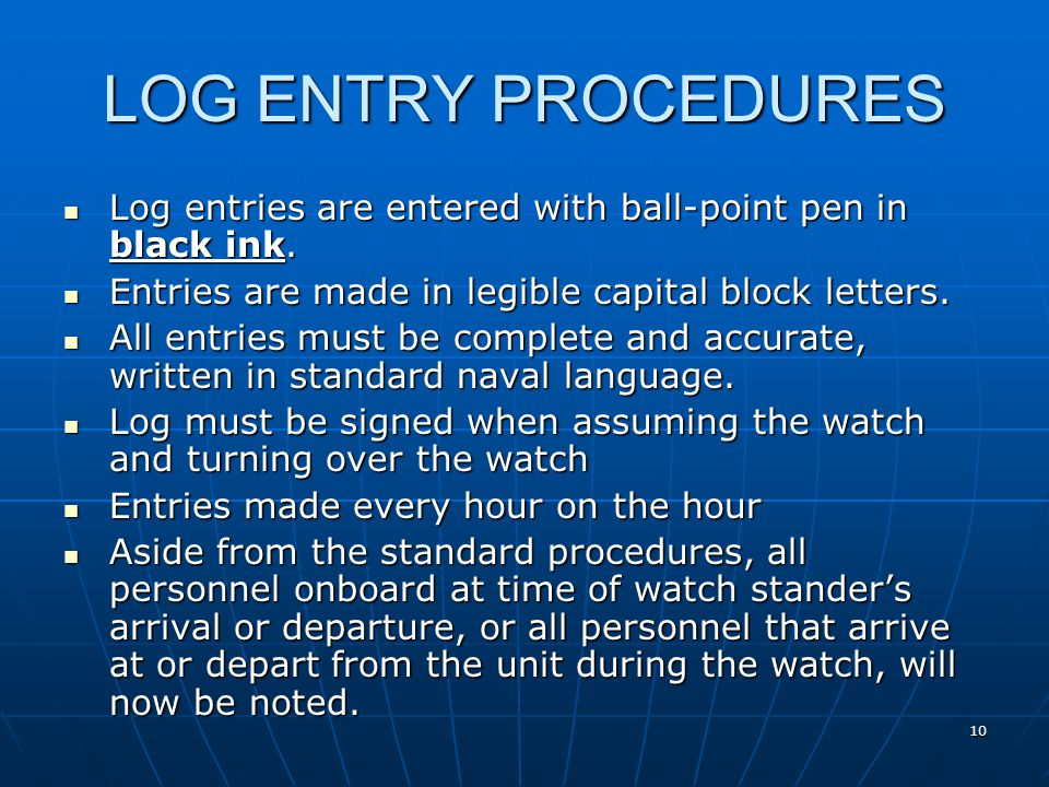 10 LOG ENTRY PROCEDURES Log entries are entered with ball-point pen in black ink.