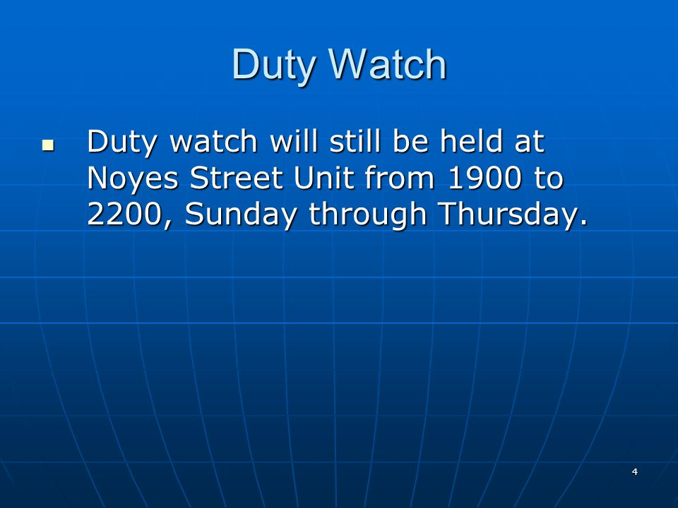 4 Duty Watch Duty watch will still be held at Noyes Street Unit from 1900 to 2200, Sunday through Thursday.