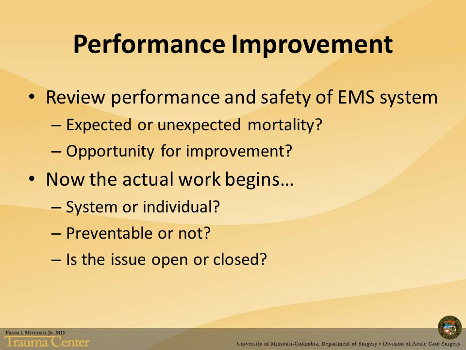 Performance Improvement Review performance and safety of EMS system – Expected or unexpected mortality? – Opportunity for improvement? Now the actual