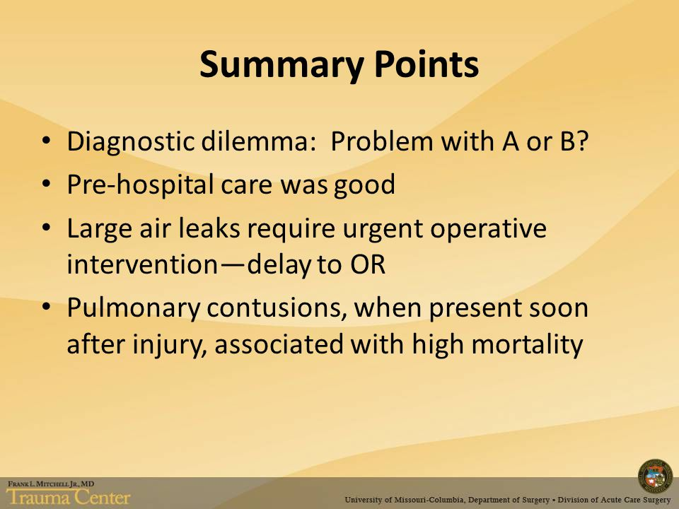 Summary Points Diagnostic dilemma: Problem with A or B? Pre-hospital care was good Large air leaks require urgent operative intervention—delay to OR P