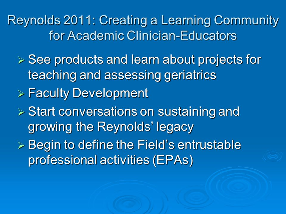 Reynolds Meetings: a Learning Community  Form collaborations that move the field forward Competencies Competencies Certification exam reviews Certification exam reviews Learner Assessment reviews Learner Assessment reviews Web-GEMS Web-GEMS