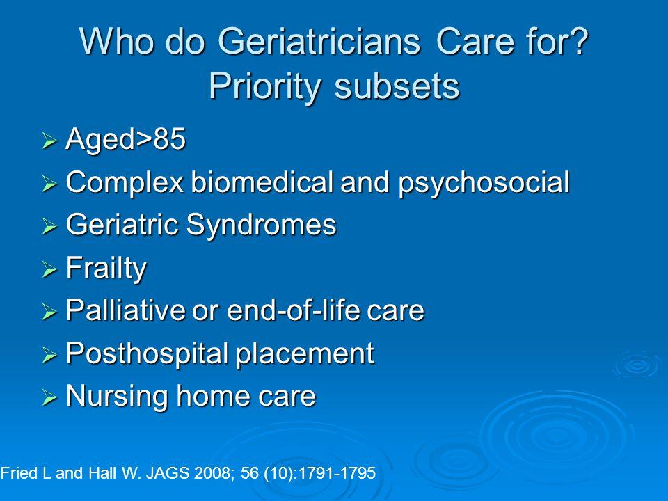 Who do Geriatricians Care for.