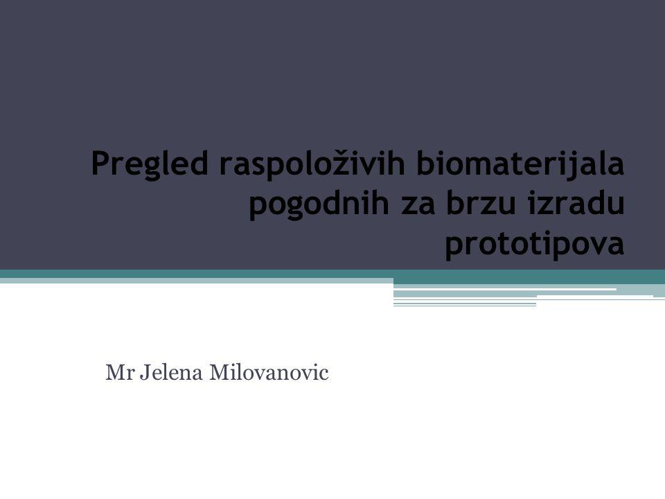 Pregled raspoloživih biomaterijala pogodnih za brzu izradu prototipova Mr Jelena Milovanovic
