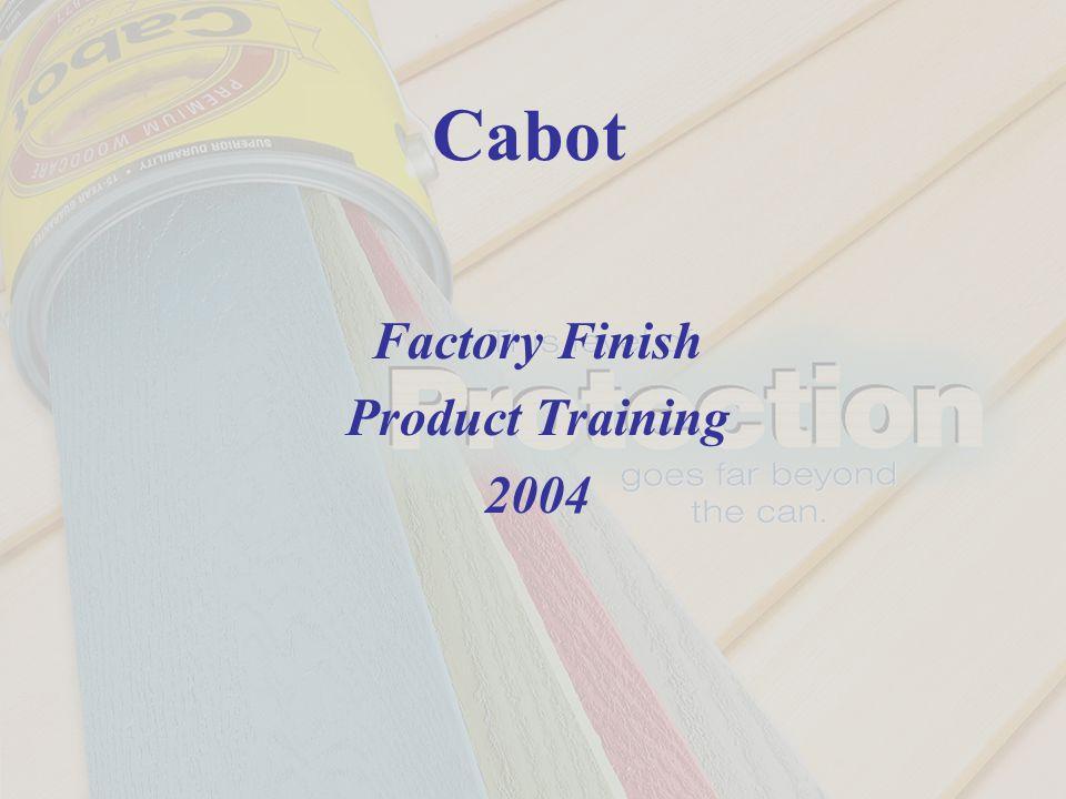 Cabot Factory Finish Product Training 2004