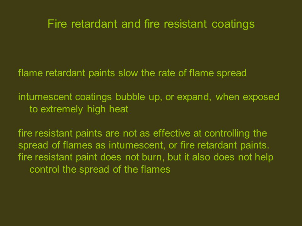Fire retardant and fire resistant coatings flame retardant paints slow the rate of flame spread intumescent coatings bubble up, or expand, when expose