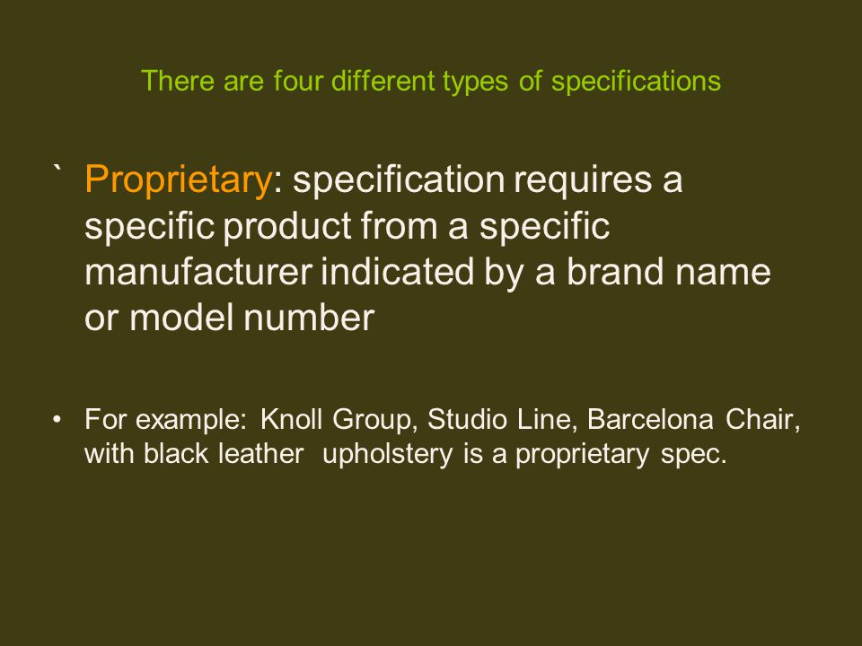 There are four different types of specifications `Proprietary: specification requires a specific product from a specific manufacturer indicated by a b