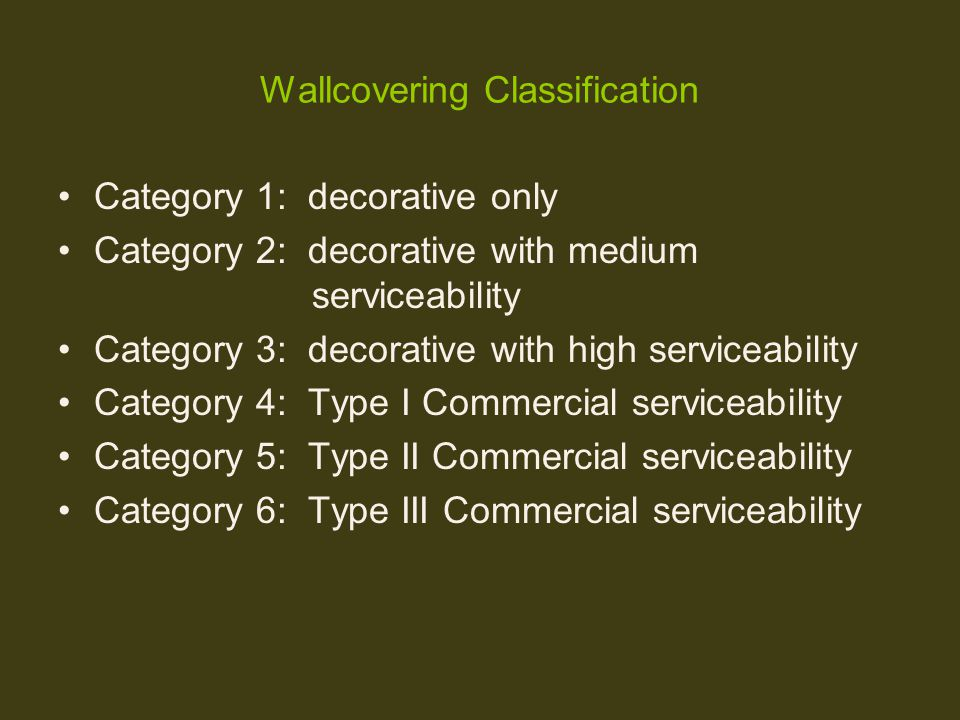 Wallcovering Classification Category 1: decorative only Category 2: decorative with medium serviceability Category 3: decorative with high serviceabil