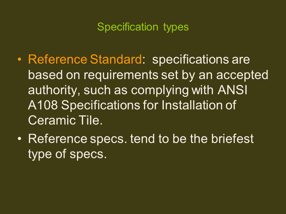 Specification types Reference Standard: specifications are based on requirements set by an accepted authority, such as complying with ANSI A108 Specif