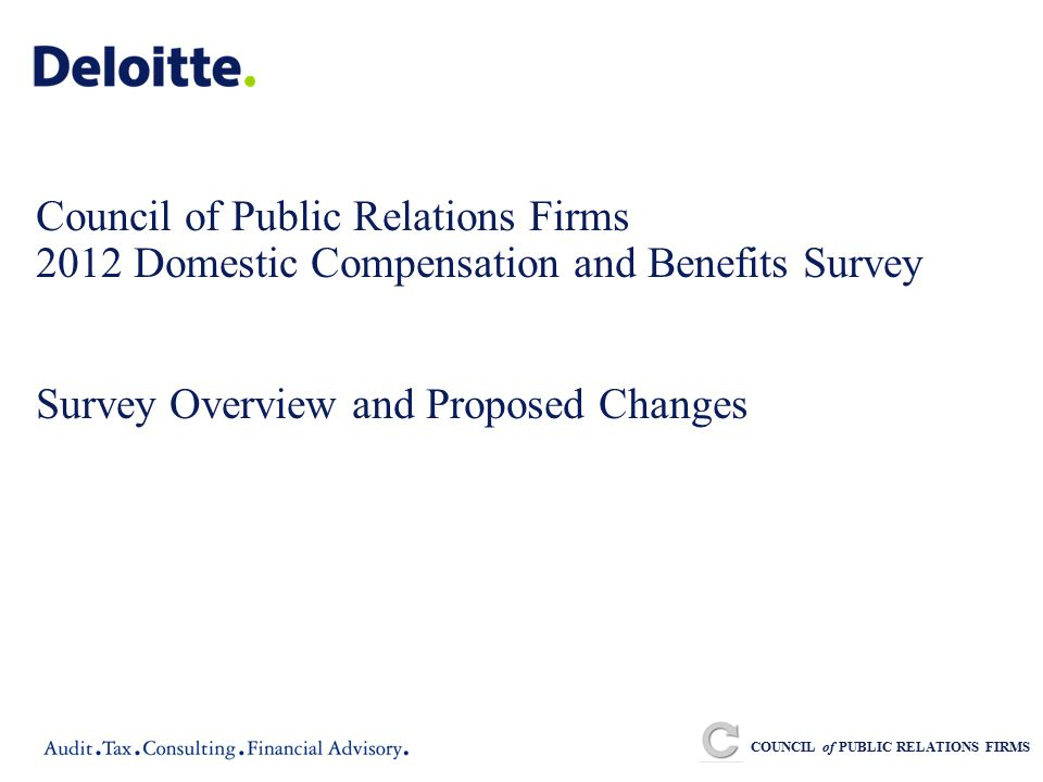 Council of Public Relations Firms 2012 Domestic Compensation and Benefits Survey Survey Overview and Proposed Changes COUNCIL of PUBLIC RELATIONS FIRMS
