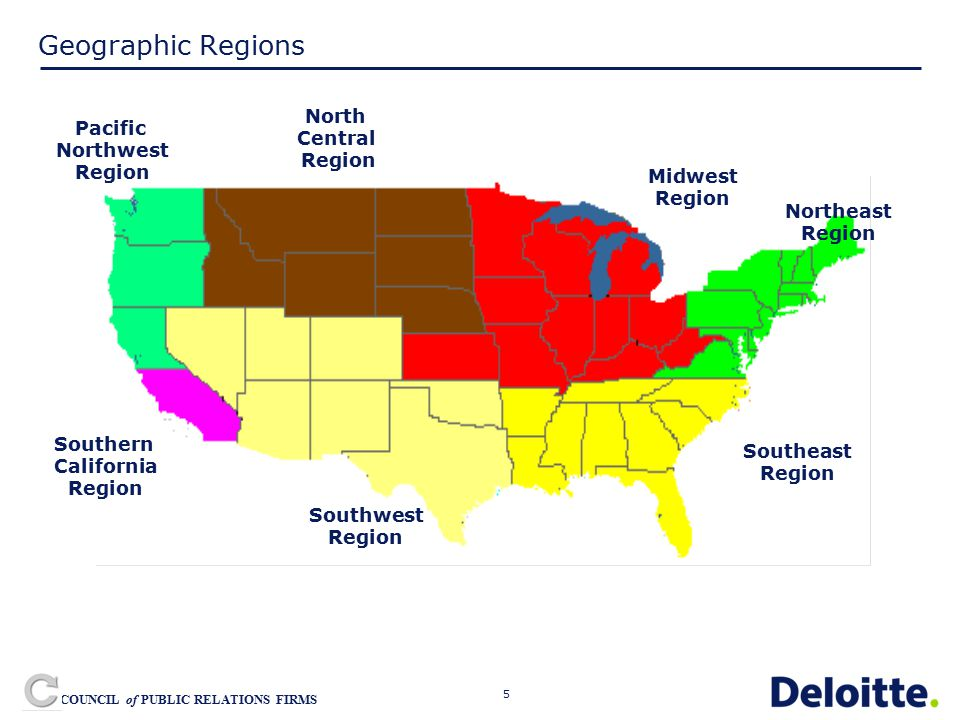 5 COUNCIL of PUBLIC RELATIONS FIRMS Geographic Regions North Central Region Midwest Region Northeast Region Southeast Region Southwest Region Southern California Region Pacific Northwest Region