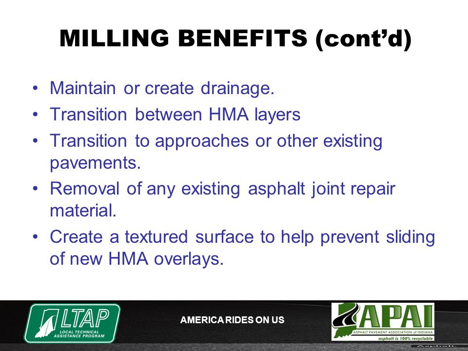 AMERICA RIDES ON US MILLING BENEFITS (cont'd) Maintain or create drainage.