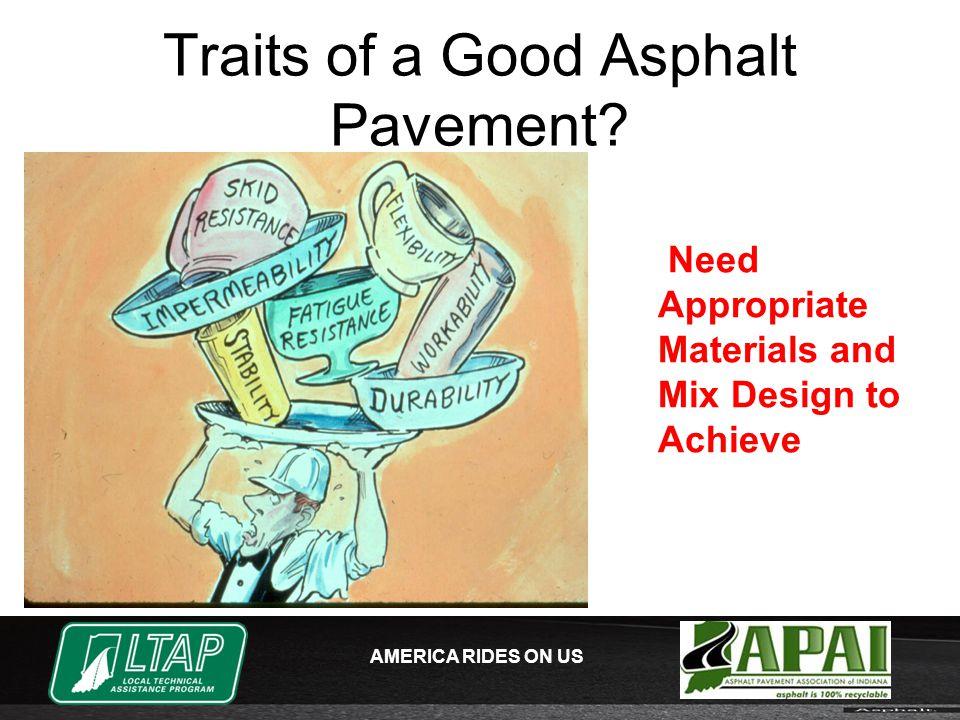 AMERICA RIDES ON US Traits of a Good Asphalt Pavement.