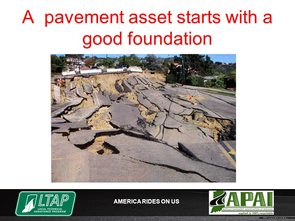 AMERICA RIDES ON US A pavement asset starts with a good foundation