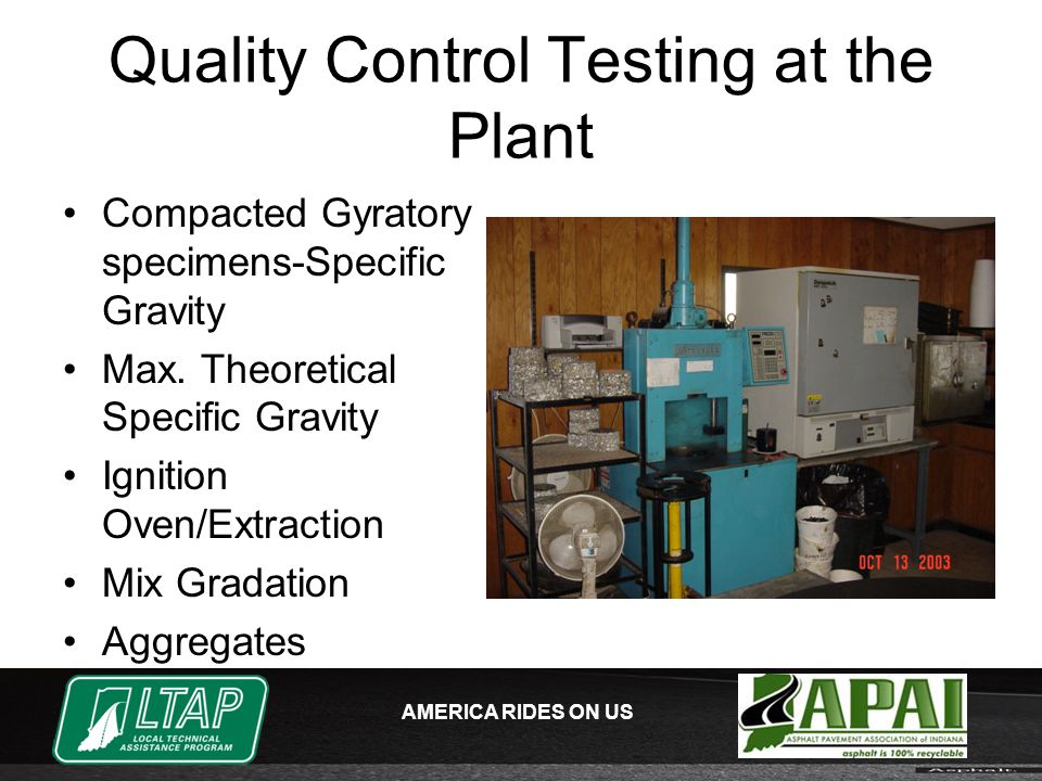 AMERICA RIDES ON US Quality Control Testing at the Plant Compacted Gyratory specimens-Specific Gravity Max.