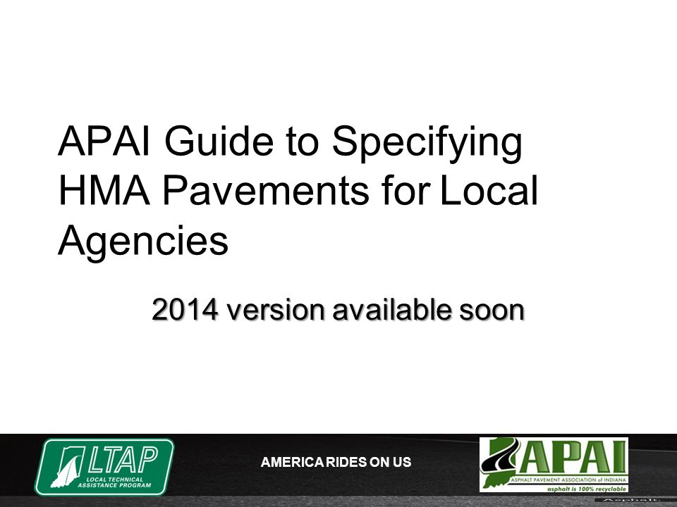 AMERICA RIDES ON US APAI Guide to Specifying HMA Pavements for Local Agencies 2014 version available soon