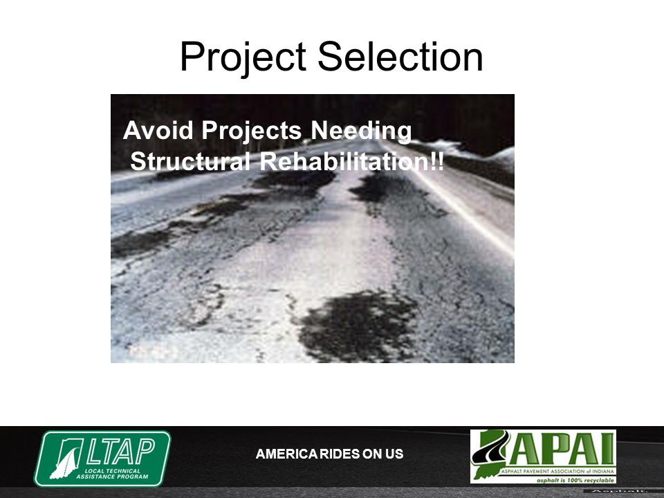 AMERICA RIDES ON US Project Selection Avoid Projects Needing Structural Rehabilitation!!