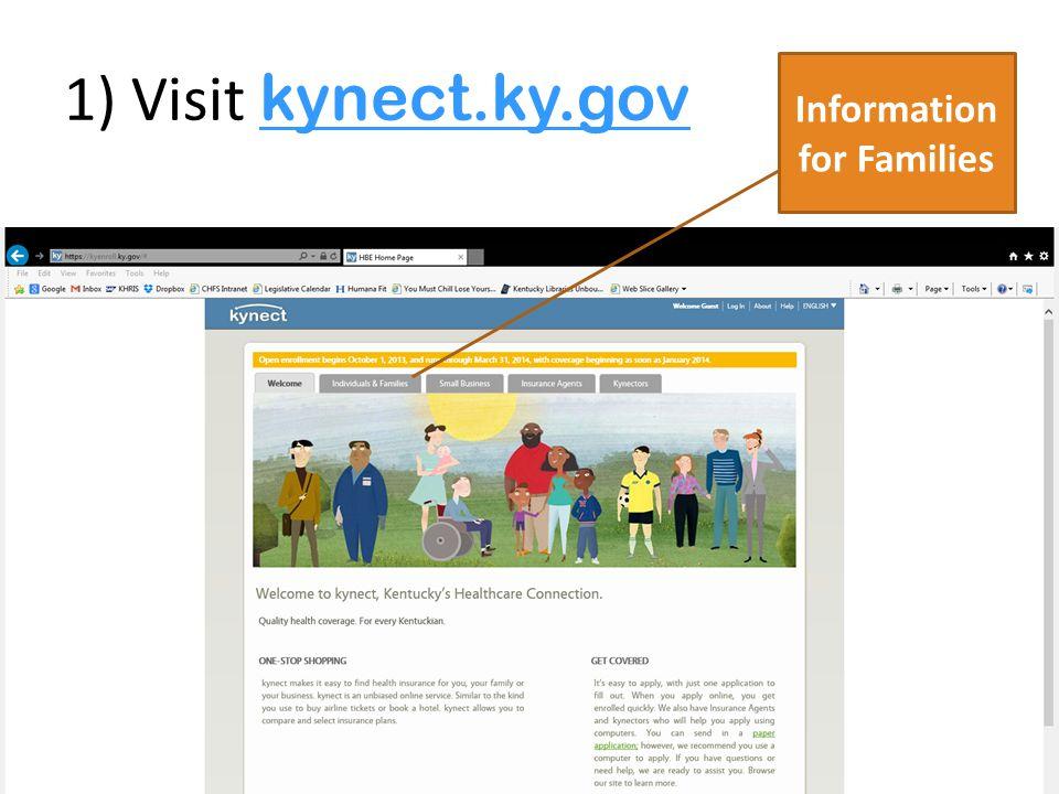 1) Visit kynect.ky.gov kynect.ky.gov Information for Families