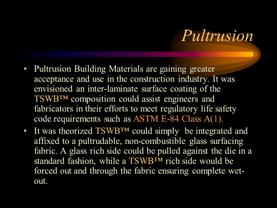 Pultrusion Pultrusion Building Materials are gaining greater acceptance and use in the construction industry.