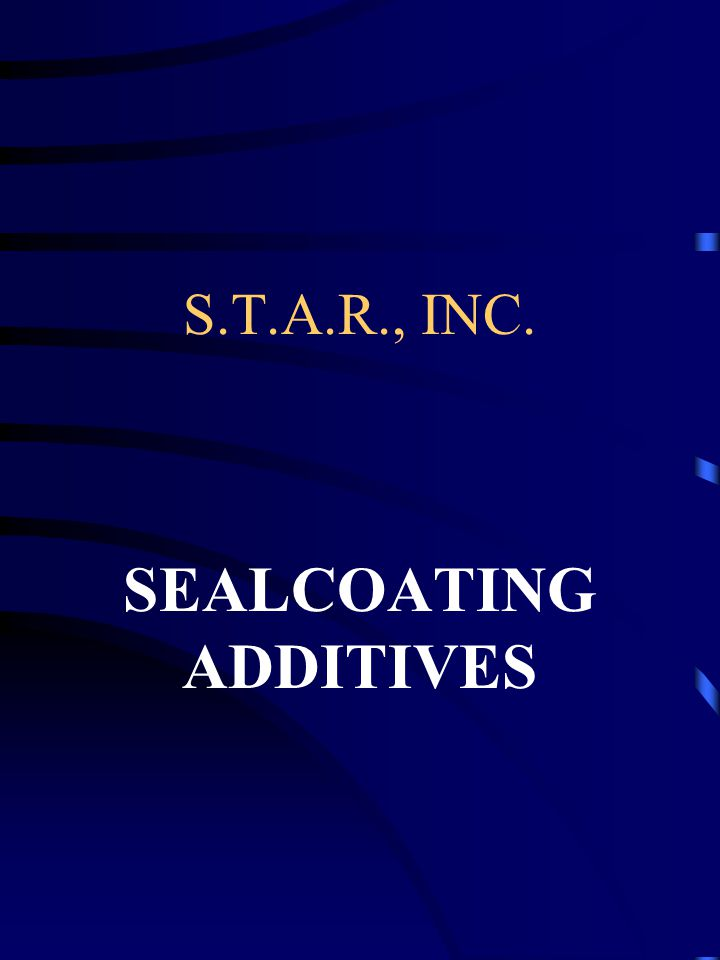 S.T.A.R., INC. SEALCOATING ADDITIVES