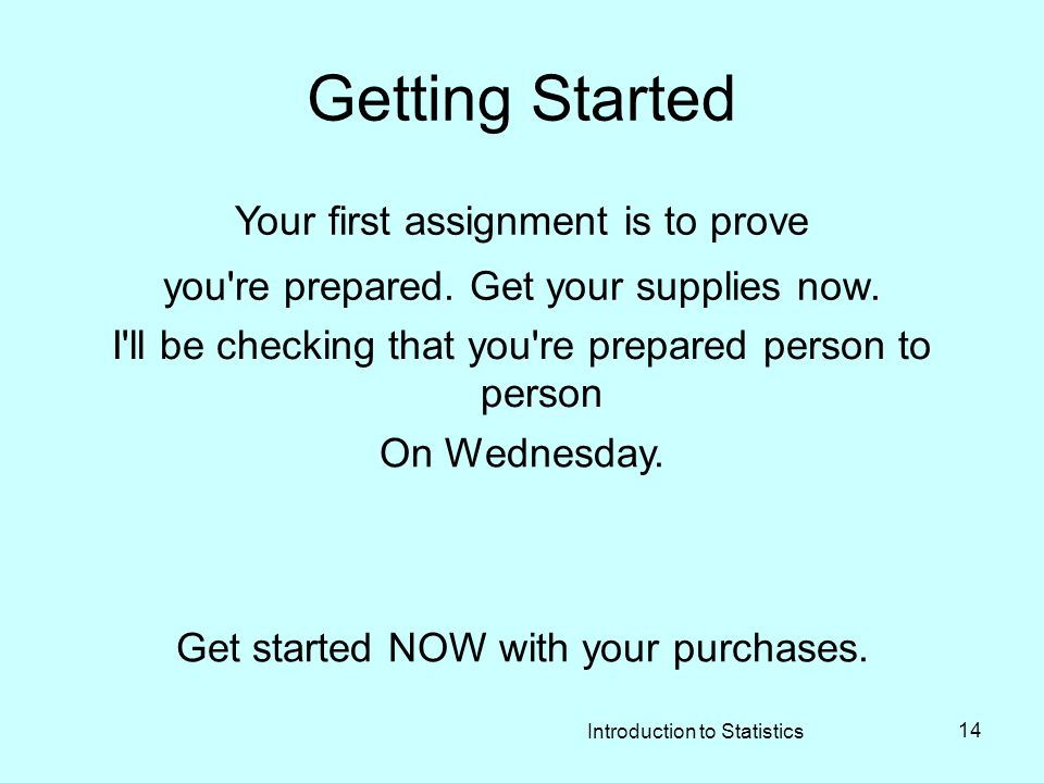 Introduction to Statistics 14 Getting Started Your first assignment is to prove you re prepared.