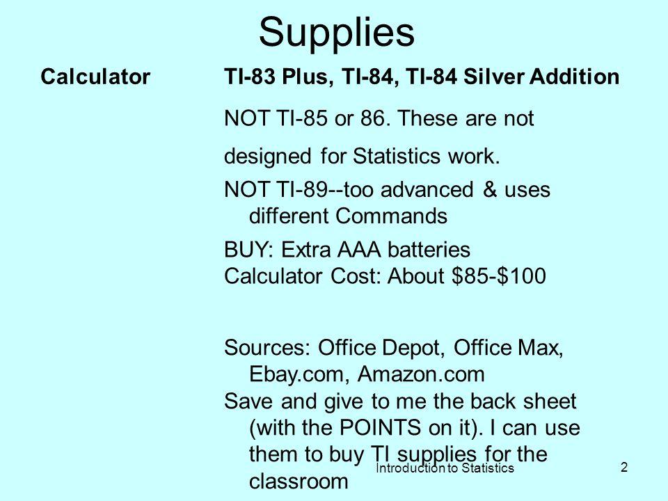 Introduction to Statistics 2 Supplies CalculatorTI-83 Plus, TI-84, TI-84 Silver Addition NOT TI-85 or 86.