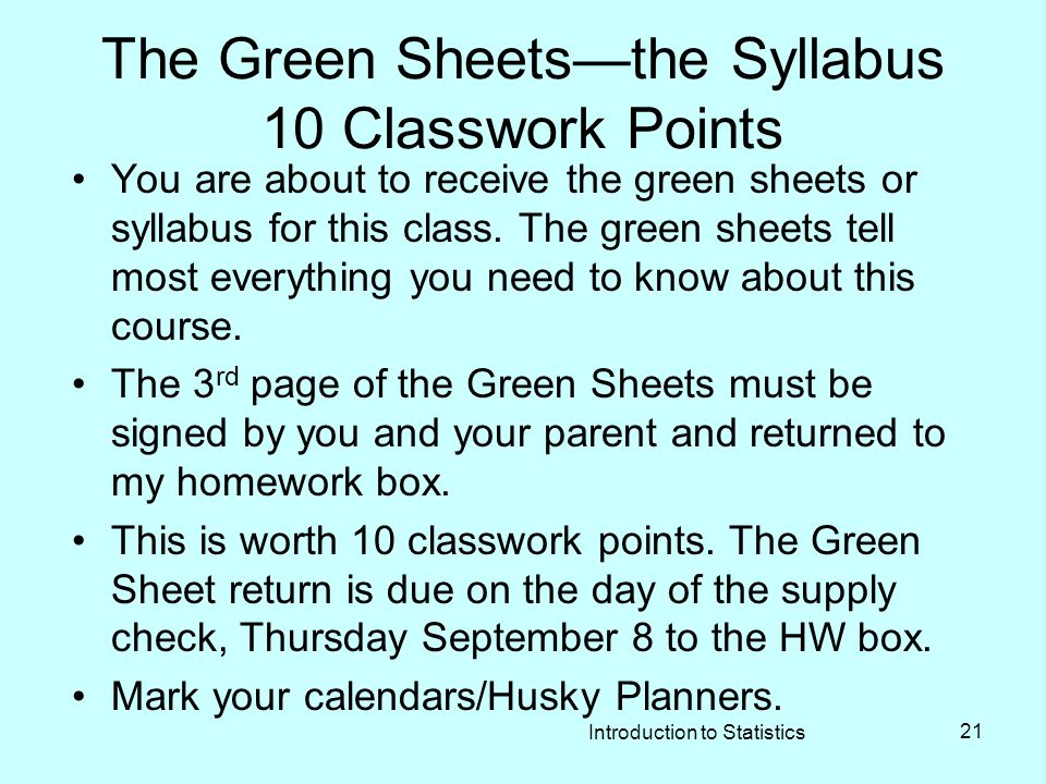 The Green Sheets—the Syllabus 10 Classwork Points You are about to receive the green sheets or syllabus for this class.