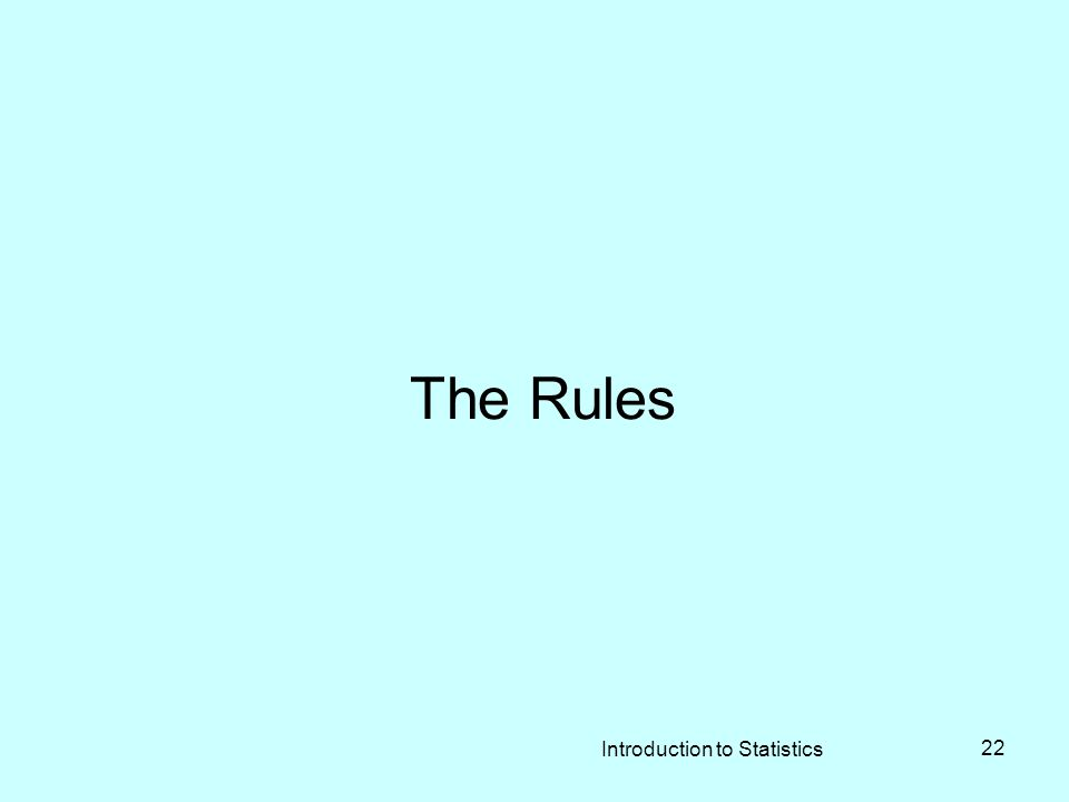 Introduction to Statistics 22 The Rules