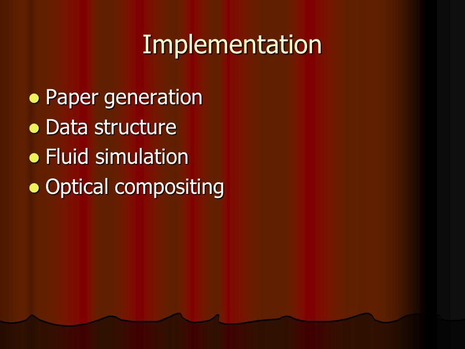Implementation Paper generation Paper generation Data structure Data structure Fluid simulation Fluid simulation Optical compositing Optical compositing