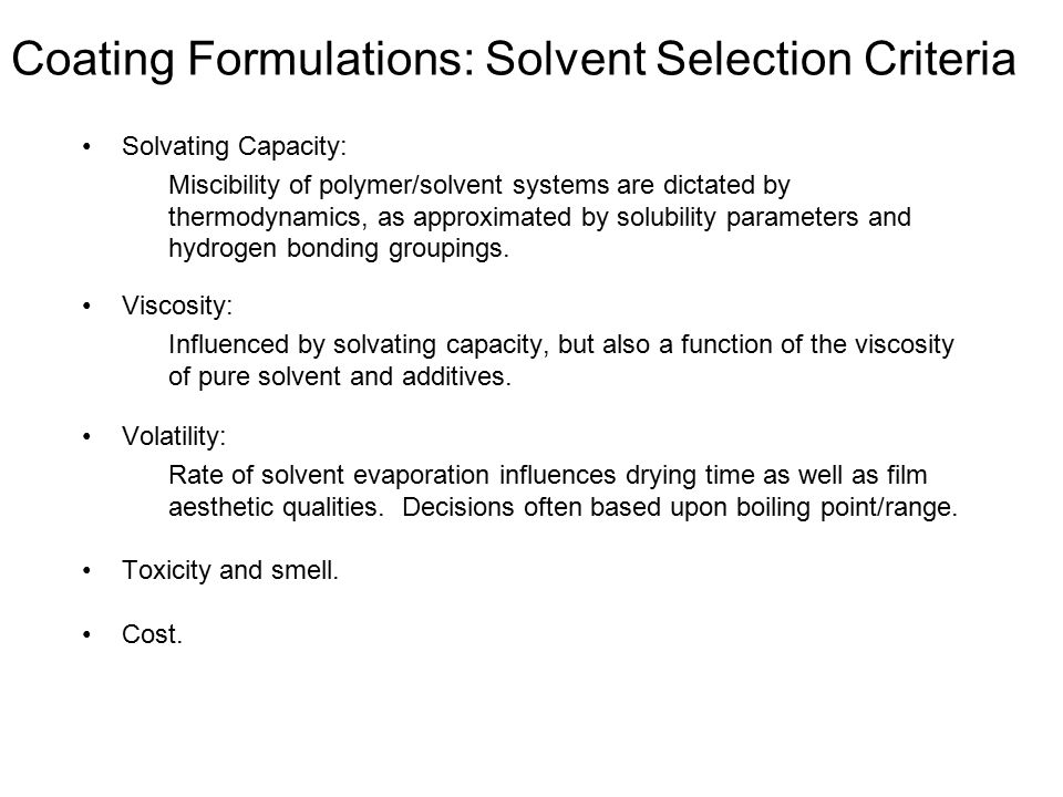 Coating Formulations: Solvent Selection Criteria Solvating Capacity: Miscibility of polymer/solvent systems are dictated by thermodynamics, as approximated by solubility parameters and hydrogen bonding groupings.