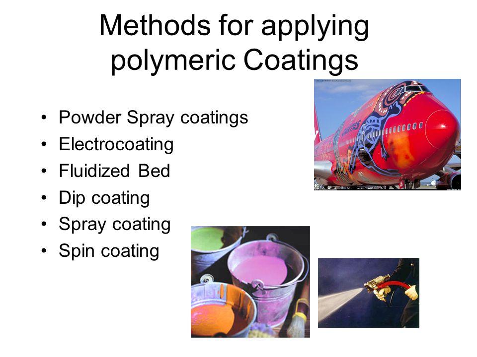 Methods for applying polymeric Coatings Powder Spray coatings Electrocoating Fluidized Bed Dip coating Spray coating Spin coating