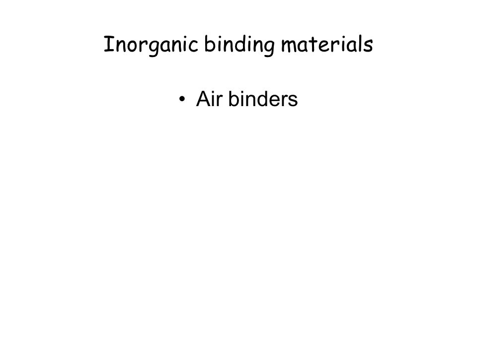 Inorganic binding materials Air binders
