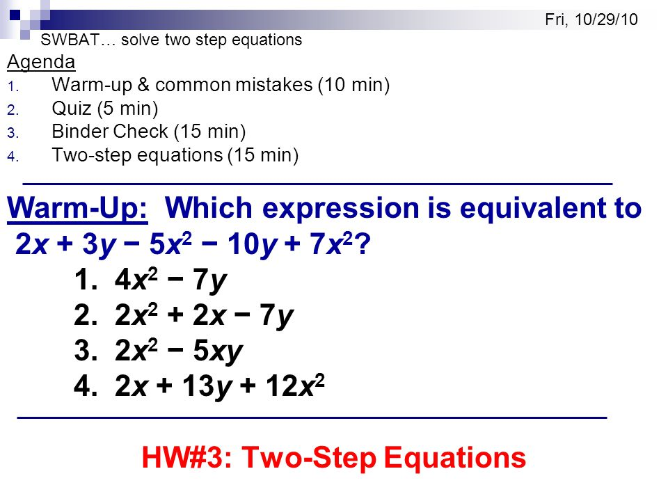 SWBAT… solve two step equations Agenda 1. Warm-up & common mistakes (10 min) 2.