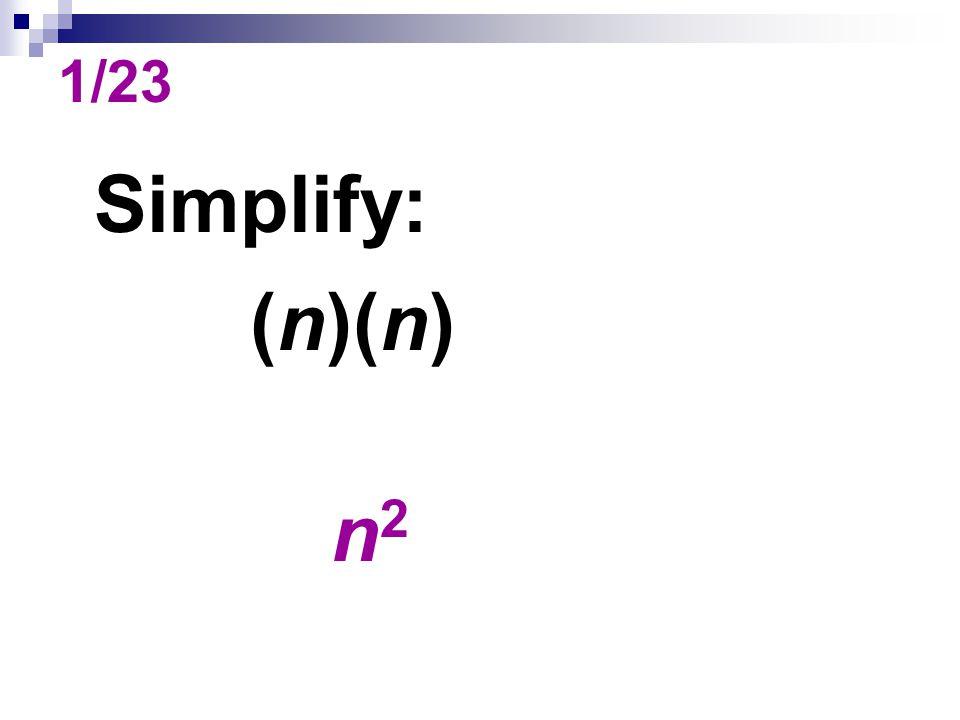 1/23 Simplify: (n)(n) n 2