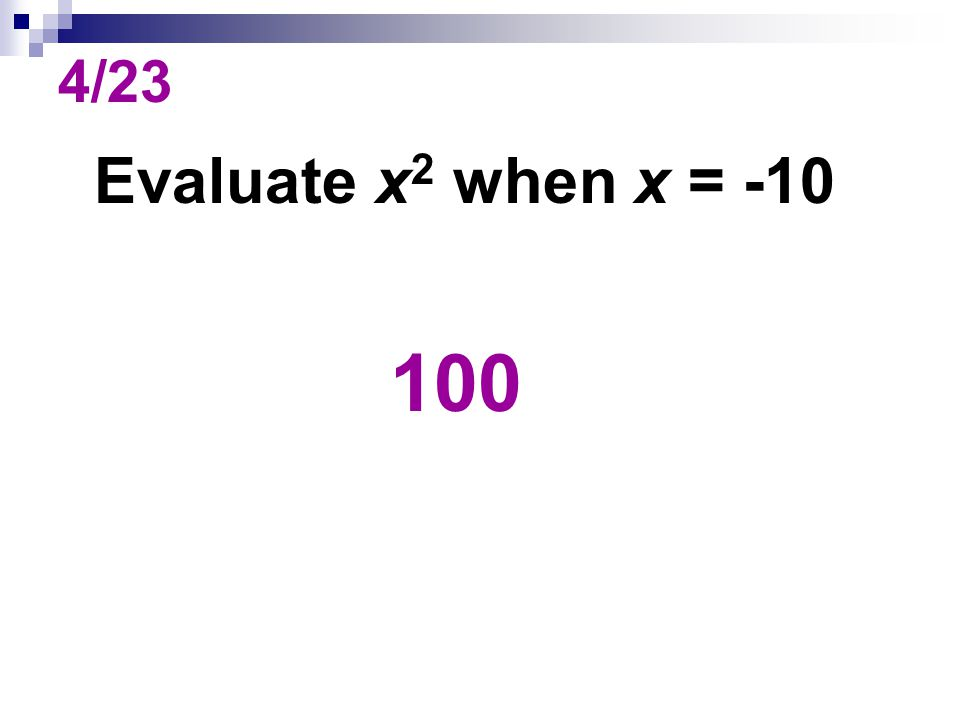 4/23 Evaluate x 2 when x = -10 100
