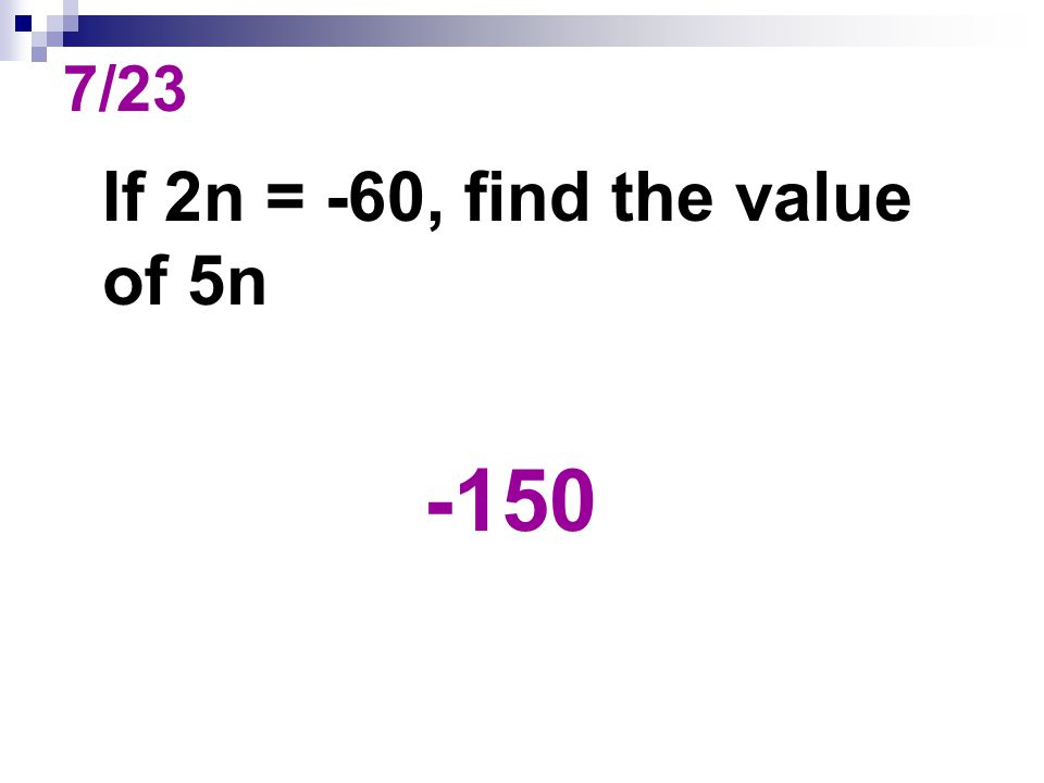 7/23 If 2n = -60, find the value of 5n -150