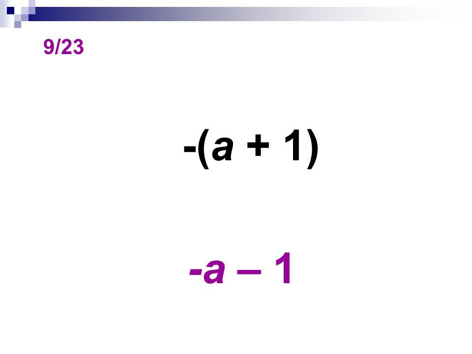 9/23 -(a + 1) -a – 1