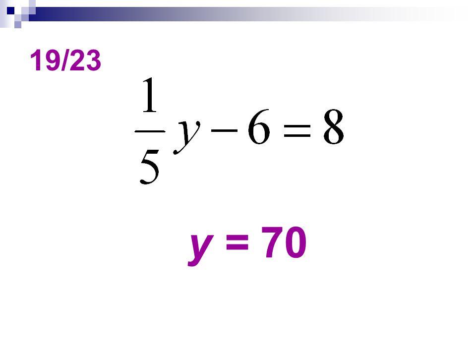19/23 y = 70